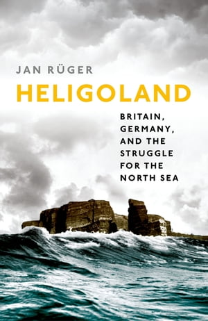 Heligoland Britain,  Germany,  and the Struggle for the North Sea