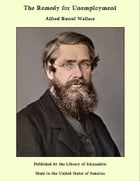 The Remedy for Unemployment by Alfred Russel Wallace