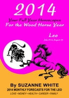 2014 Leo Your Full Year Horoscopes For The Wood Horse Year by Suzanne White