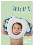 Potty Talk: Toilet Training How-to Guide by Laura Morley