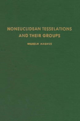 Book Noneuclidean tesselations and their groups by Magnus, Wilhelm