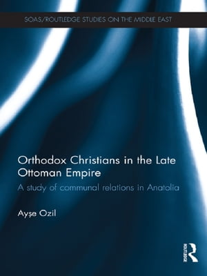 Orthodox Christians in the Late Ottoman Empire A Study of Communal Relations in Anatolia