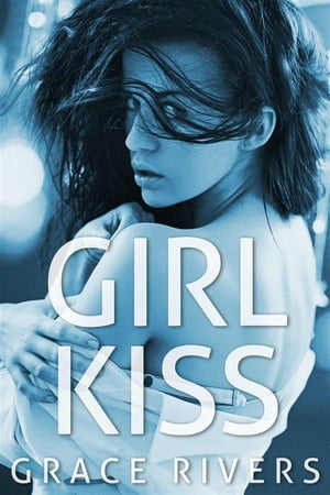 Girl Kiss: Lesbian Heat by Grace Rivers