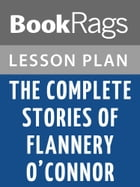 The Complete Stories of Flannery O'Connor Lesson Plans by BookRags