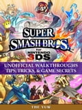 Super Smash Bros for Nintendo 3DS Unofficial Walkthroughs Tips, Tricks & Game Secrets