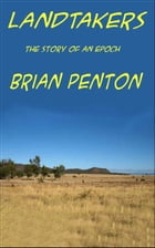 Landtakers: The Story of an Epoch by Brian Penton