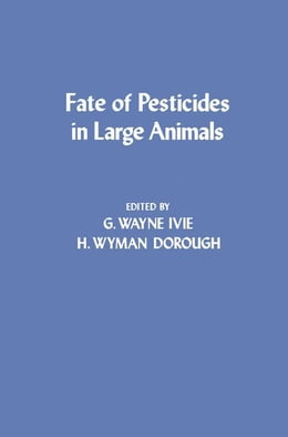 Book Fate of Pesticides in Large Animals by Ivie, G. Wayne