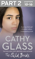 The Child Bride: Part 2 of 3 by Cathy Glass