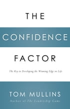 The Confidence Factor: The Key to Developing the Winning Edge for Life by Tom Dale Mullins
