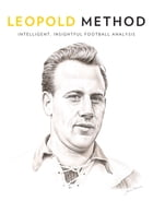Leopold Method Quarterly Edition Issue 1: Intelligent, Insightful Football Analysis by Joe Gorman