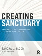 Creating Sanctuary, 2nd edition: Toward the Evolution of Sane Societies, Revised Edition