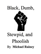 Black, Dumb, Stewpid, and Phoolish