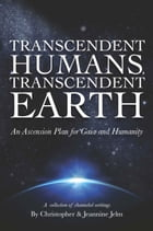 TRANSCENDENT HUMANS, TRANSCENDENT EARTH An Ascension Plan for Gaia and Humanity by OneWorldPress