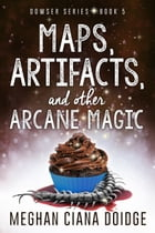 Maps, Artifacts, and Other Arcane Magic by Meghan Ciana Doidge
