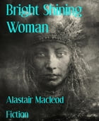 Bright Shining Woman by Alastair Macleod
