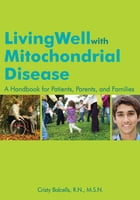 Living Well with Mitochondrial Disease: A Handbook for Patients, Parents, and Families by Cristy Balcells