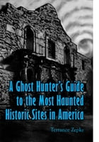 A Ghost Hunter's Guide to the Most Haunted Historic Sites in America by Terrance Zepke