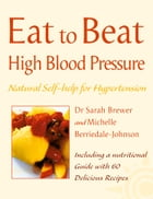 High Blood Pressure: Natural Self-help for Hypertension, including 60 recipes (Eat to Beat) by Dr. Sarah Brewer