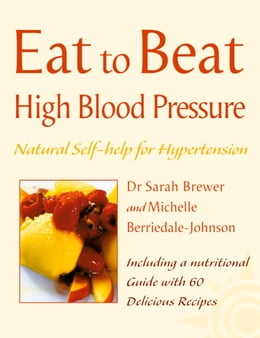 Book High Blood Pressure: Natural Self-help for Hypertension, including 60 recipes (Eat to Beat) by Dr. Sarah Brewer
