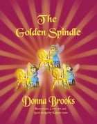 The Golden Spindle: book # 2 by Donna Brooks