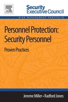 Personnel Protection: Security Personnel: Proven Practices by Jerome Miller