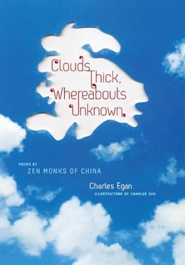 Book Clouds Thick, Whereabouts Unknown: Poems by Zen Monks of China by Charles Egan
