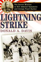 Lightning Strike: The Secret Mission to Kill Admiral Yamamoto and Avenge Pearl Harbor by Donald A. Davis