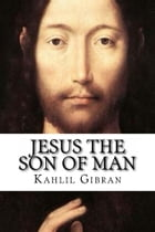 Jesus the Son of Man by Kahlil Gibran