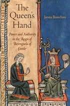 The Queen's Hand: Power and Authority in the Reign of Berenguela of Castile by Janna Bianchini