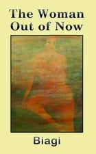 The Woman Out of Now by Biagi
