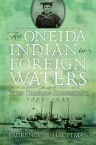 An Oneida Indian in Foreign Waters: The Life of Chief Chapman Scanandoah, 1870-1953 by Laurence M. Hauptman