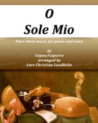 O Sole Mio Pure sheet music for piano and voice by Capua/Capurro arranged by Lars Christian Lundholm by Pure Sheet music