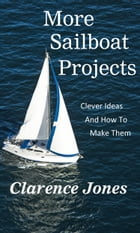 More Sailboat Projects: Clever Ideas and How to Make Them - For a Pittance