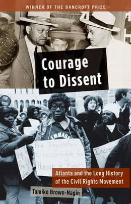 Book Courage to Dissent: Atlanta and the Long History of the Civil Rights Movement by Tomiko Brown-Nagin
