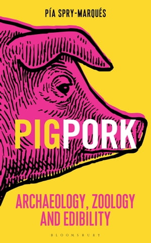 PIG/PORK Archaeology,  Zoology and Edibility