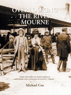 Overlooking the River Mourne: Four Centuries of Family Farms in Edymore and Cavanlee Co. Tyrone by Michael Cox