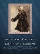 Keep It For The Beggar by Mrs. Howard Kingscote