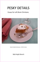 "Pesky Details: Essays for ""Left Brain"" Christians"