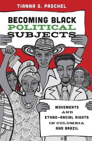 Becoming Black Political Subjects Movements and Ethno-Racial Rights in Colombia and Brazil