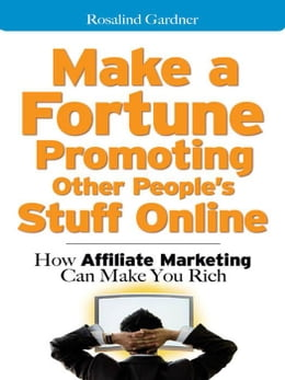 Book Make a Fortune Promoting Other People's Stuff Online: How Affiliate Marketing Can Make You Rich by Gardner, Rosalind
