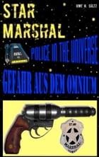 Star Marshal - Police in the Universe - Gefahr aus dem Omnium by Uwe H. Sültz