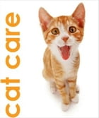 A Beginners Guide to Cat Care by Paulie Russo