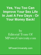 Yes, You Too Can Improve Your Sex Life In Just A Few Days - Or Your Money Back! by Editorial Team Of MPowerUniversity.com