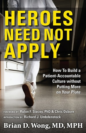 Heroes Need Not Apply How to Build a Patient-Accountable Culture without Putting More on Your Plate