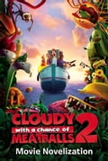 Cloudy with a Chance of Meatballs 2 Movie Novelization 17cd5306-1577-4997-9395-87d5f45b60f5
