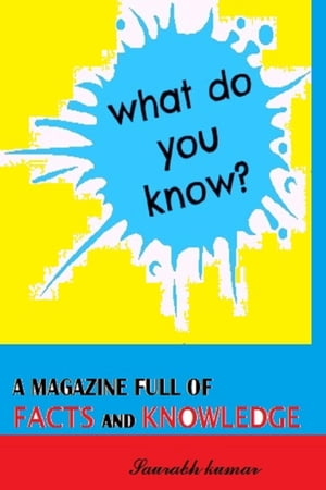 DO YOU KNOW: A Magazine of Facts and Knowledge by saurabh kumar