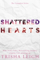 Shattered Hearts: The Complete Series: A Young Adult Coming of Age Romance by Trisha Leigh