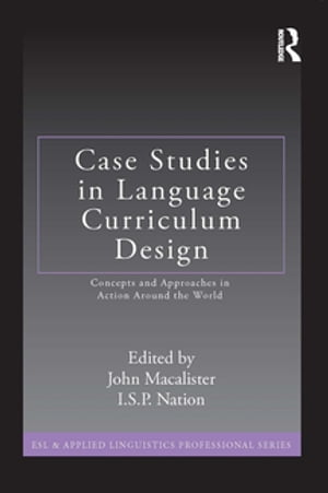 Case Studies in Language Curriculum Design Concepts and Approaches in Action Around the World