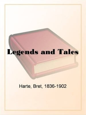 Legends And Tales by Bret Harte