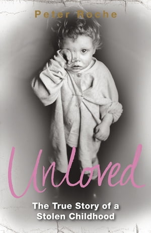 Unloved The True Story of a Stolen Childhood
